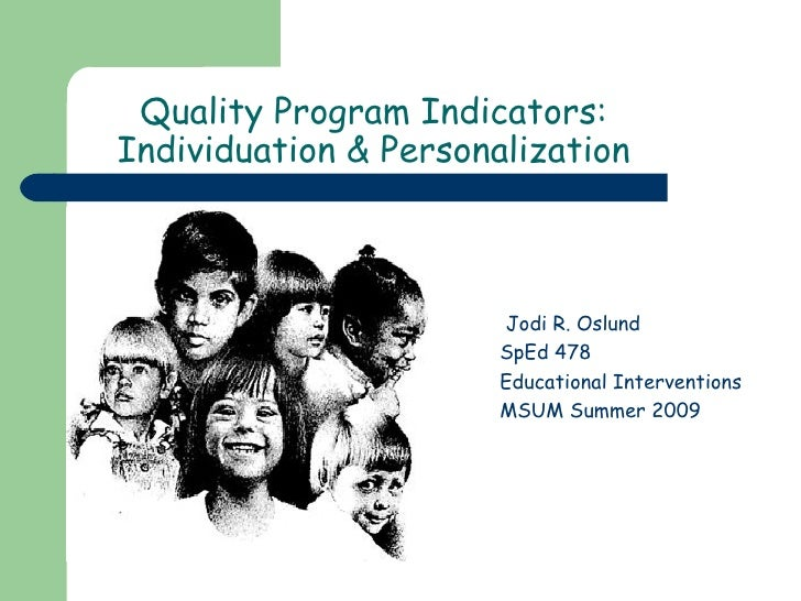 Quality Program Indicators: Individuation & Personalization <ul><li>Jodi R. Oslund </li></ul><ul><li>SpEd 478 </li></ul><u...