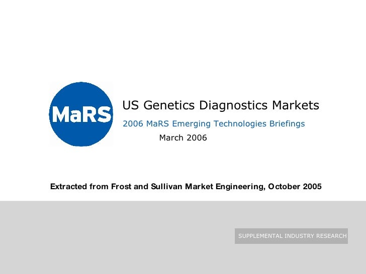 US Genetics Diagnostics Markets   March 2006 2006 MaRS Emerging Technologies Briefings Extracted from Frost and Sullivan...