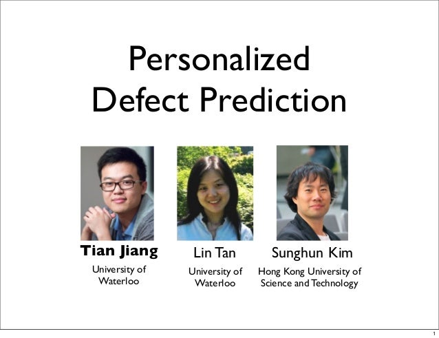 Personalized Defect Prediction  Tian Jiang  Lin Tan  University of Waterloo  University of Waterloo  Sunghun Kim Hong Kong...