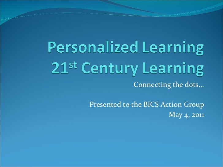 Personalized learning   connecting the dots (to action group) 2  may 2011