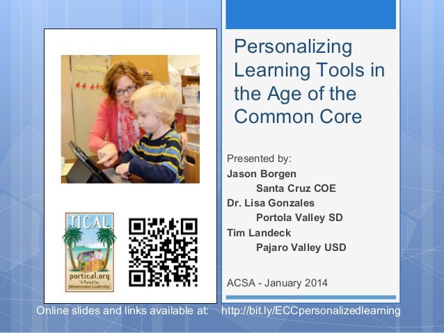 Personalizing Learning Tools in the Age of the Common Core Presented by: Jason Borgen Santa Cruz COE Dr. Lisa Gonzales Por...