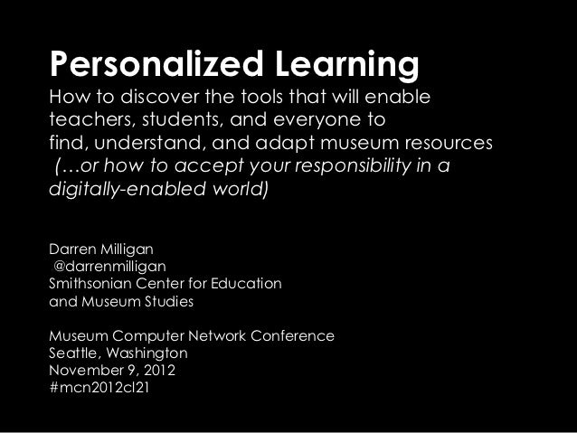 Personalized LearningHow to discover the tools that will enableteachers, students, and everyone tofind, understand, and ad...