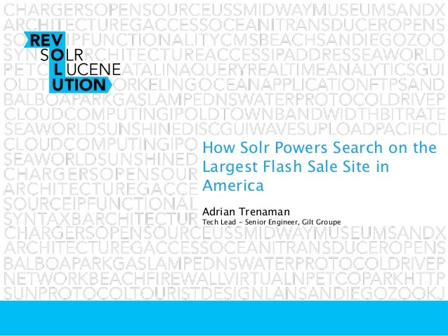 How Solr Powers Search on theLargest Flash Sale Site inAmericaAdrian TrenamanTech Lead - Senior Engineer, Gilt Groupe
