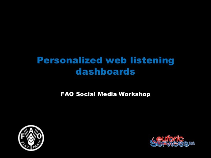 Personalized web listening       dashboards    FAO Social Media Workshop