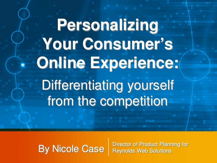 PersonalizingYour Consumer'sOnline Experience:Differentiating yourself from the competition                 Director of Pr...