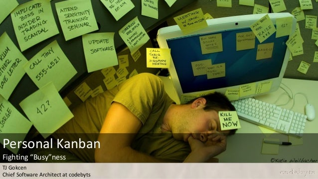 """Personal Kanban Fighting """"Busy""""ness TJ Gokcen Chief Software Architect at codebyts  codebyts"""
