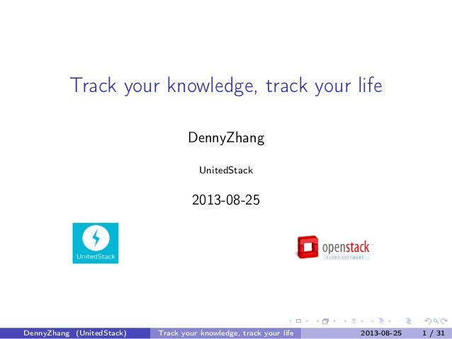 Track your knowledge, track your life DennyZhang UnitedStack  2013-08-25  shopex.png  DennyZhang (UnitedStack)  Track your...