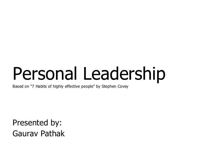 "<ul><li>Personal Leadership </li></ul><ul><li>Based on ""7 Habits of highly effective people"" by Stephen Covey </li></ul><u..."