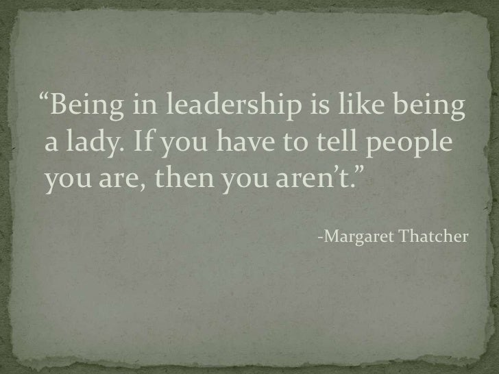 leadership traits of margaret thatcher Her qualities may have been considered by others to have been her vices she  was certainly decisive, could make her mind up quickly and then stand by her.
