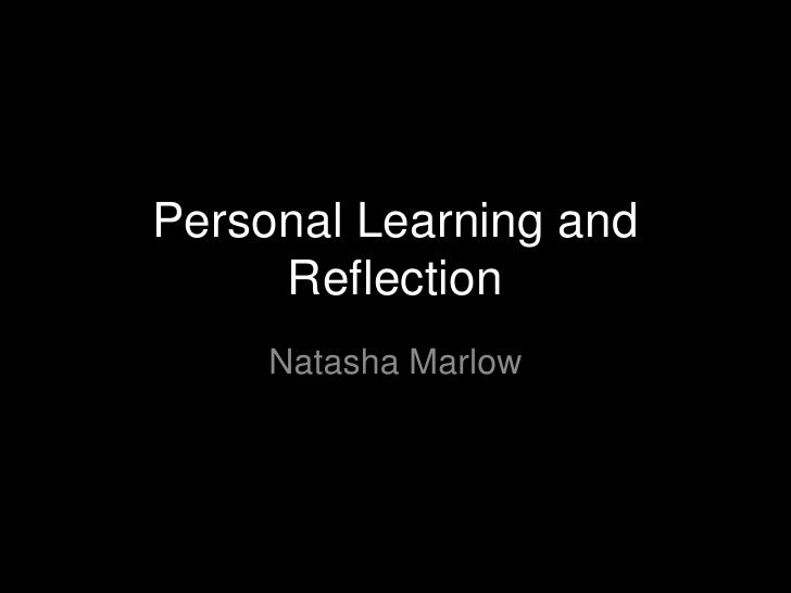 Personal Learning and Reflection<br />Natasha Marlow<br />
