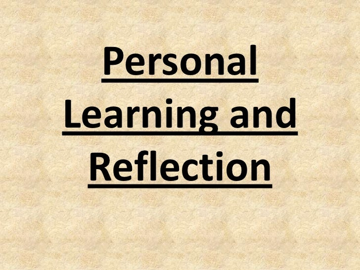 Personal learning and reflection