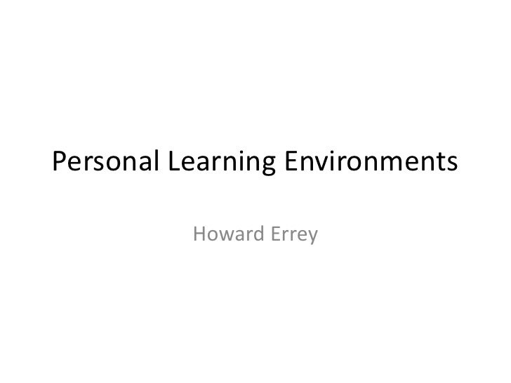 Personal Learning Environments<br />Howard Errey<br />