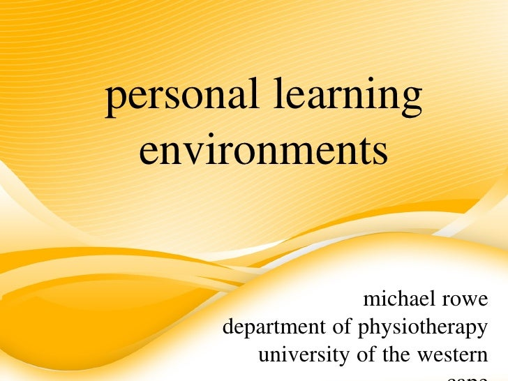 personal learning  environments                     michael rowe      department of physiotherapy         university of th...
