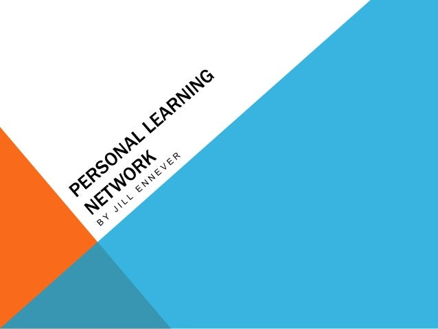 • What is a Personal LearningNetwork:• A collection of people withwhom you engage andexchange information, usuallyonline.P...