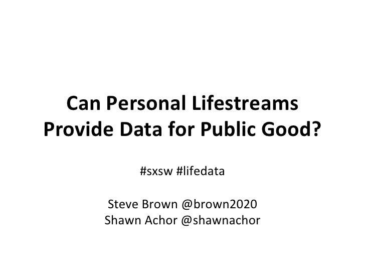 Can Personal Lifestreams Provide Data for Public Good?                  #sxsw #lifedata               ...