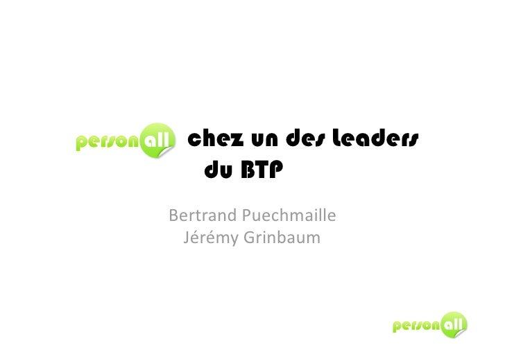 chez un des Leaders    du BTP BertrandPuechmaille   JérémyGrinbaum