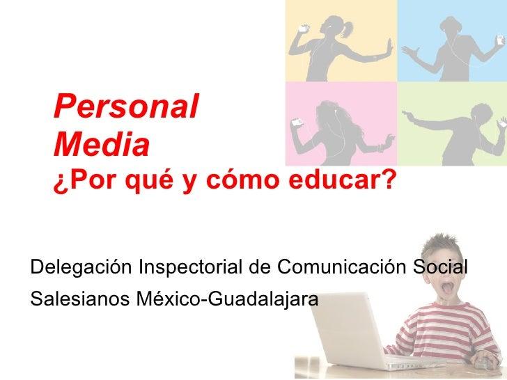 Personal Media  ¿Por qué y cómo educar? <ul>Delegación Inspectorial de Comunicación Social Salesianos México-Guadalajara <...