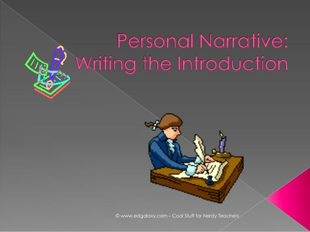 narrative essay introduction powerpoint The universality of narrative whenwethinkofnarrative,weusuallythinkofitasart,howevermodest wethinkofitasnovelsorsagasorfolktalesor,attheleast,asanecdoteswe.
