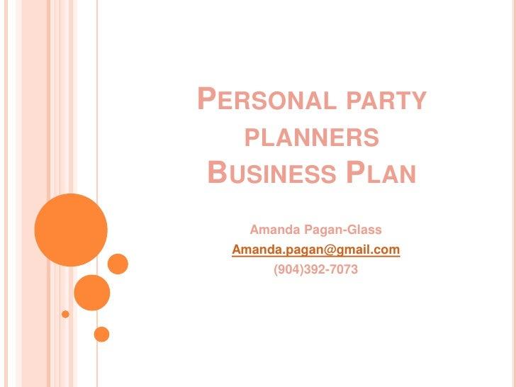 PERSONAL PARTY    PLANNERS BUSINESS PLAN     Amanda Pagan-Glass   Amanda.pagan@gmail.com        (904)392-7073