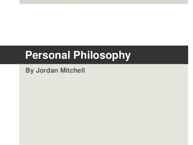 personal philosophy of administration Definitions a statement of personal philosophy of education is a reflective piece, generally 1-2 pages long that summarizes your core educational beliefs (your core beliefs about the purpose, process, nature, and ideals of education.