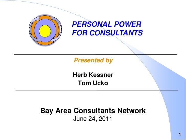 1<br />Personal Power <br />for Consultants<br />Presented by<br />Herb Kessner<br />Tom Ucko<br />Bay Area Consultants Ne...