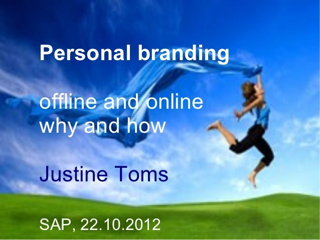 Personal brandingoffline and onlinewhy and howJustine TomsSAP, 22.10.2012