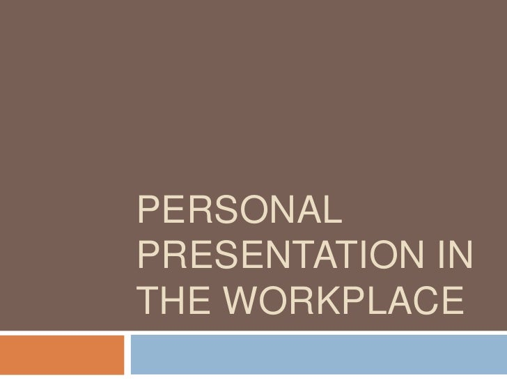 PERSONALPRESENTATION INTHE WORKPLACE
