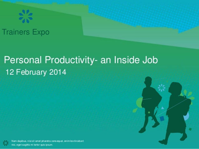Trainers Expo  Personal Productivity- an Inside Job 12 February 2014  Nam dapibus, nisi sit amet pharetra consequat, enim ...