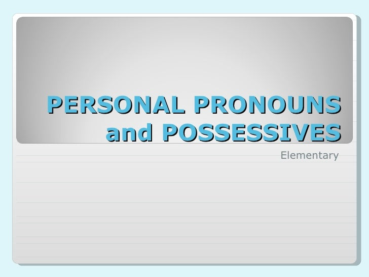 PERSONAL PRONOUNS and POSSESSIVES Elementary