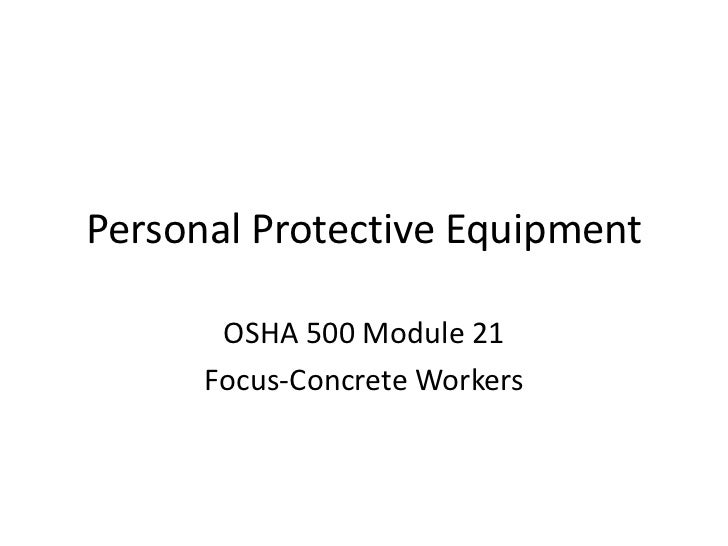 Personal Protective Equipment<br />OSHA 500 Module 21<br />Focus-Concrete Workers<br />
