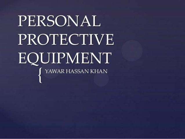 PERSONALPROTECTIVEEQUIPMENT  {   YAWAR HASSAN KHAN