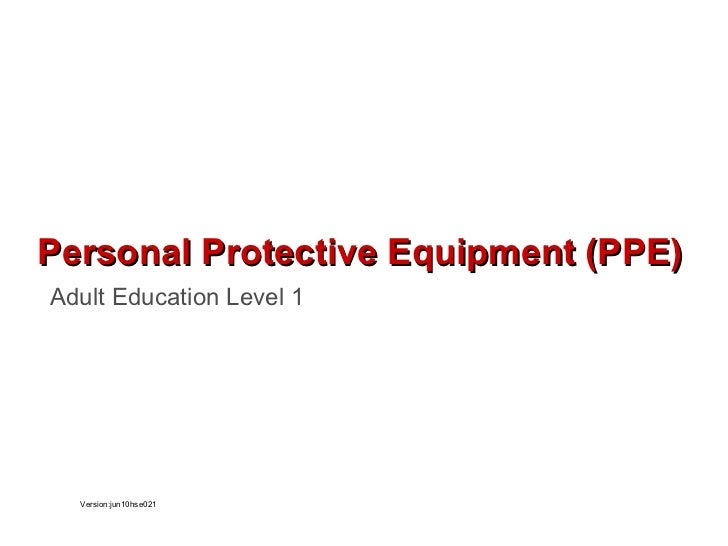 Adult Education Level 1 Personal Protective Equipment (PPE) Version:jun10hse021