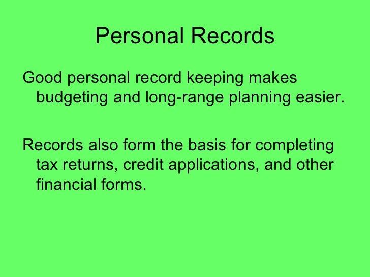 Personal Records <ul><li>Good personal record keeping makes budgeting and long-range planning easier. </li></ul><ul><li>Re...