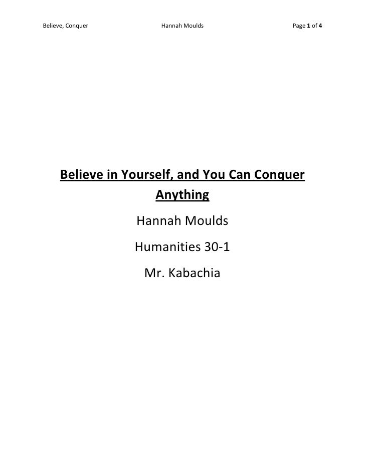 Believe in Yourself, and You Can Conquer Anything<br />Hannah Moulds<br />Humanities 30-1<br />Mr. Kabachia<br />There are...