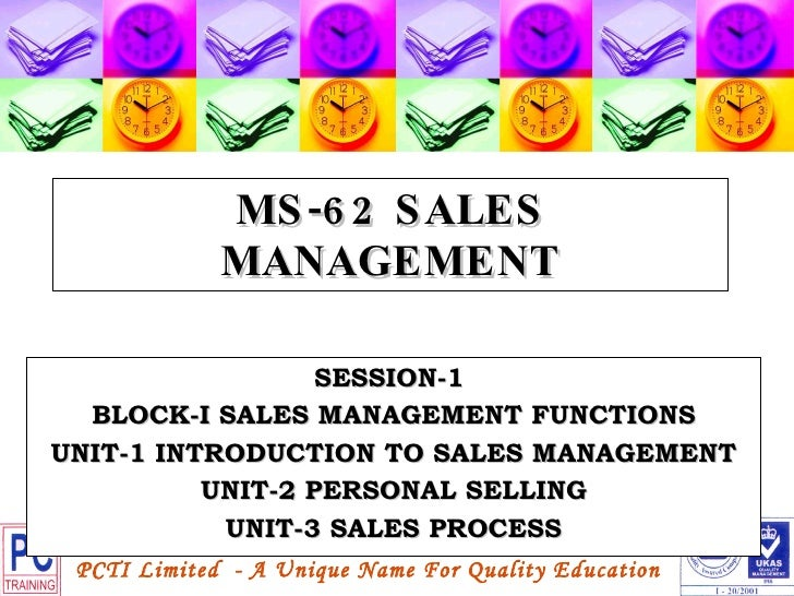 MS-62 SALES MANAGEMENT SESSION-1  BLOCK-I SALES MANAGEMENT FUNCTIONS UNIT-1 INTRODUCTION TO SALES MANAGEMENT UNIT-2 PERSON...