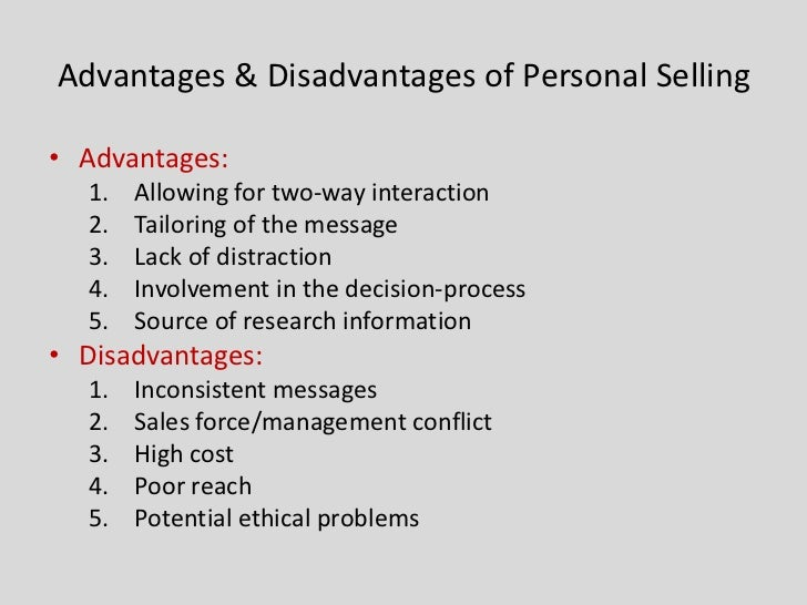 disadvantage of personal selling The step of the personal selling process in which a salesperson contacts a potential customer is called answer selected answer: the approach correct answer: the approach question 25 6 out of 6 points a major disadvantage of personal selling is that it answer selected answer: correct answer: is very expensive per contact.