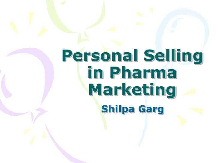 Personal Selling    in Pharma    Marketing     Shilpa Garg