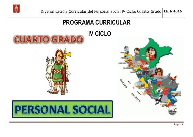 Diversificación Curricular del Personal Social IV Ciclo: Cuarto Grado I.E. N 4016 Página 1 PROGRAMA CURRICULAR IV CICLO