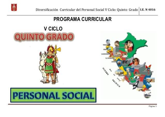 Diversificación Curricular del Personal Social V Ciclo: Quinto Grado I.E. N 4016 Página 1 PROGRAMA CURRICULAR V CICLO