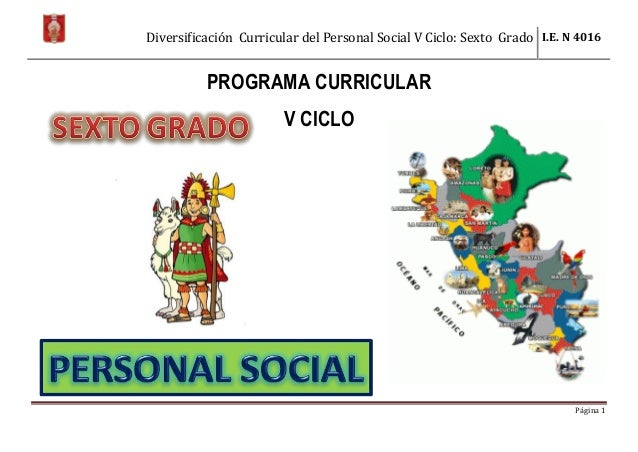 Diversificación Curricular del Personal Social V Ciclo: Sexto Grado I.E. N 4016 Página 1 PROGRAMA CURRICULAR V CICLO