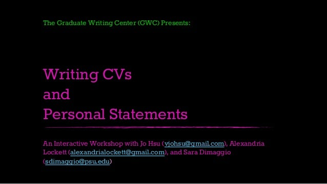 The Graduate Writing Center (GWC) Presents:  Writing CVs and Personal Statements An Interactive Workshop with Jo Hsu (vjoh...