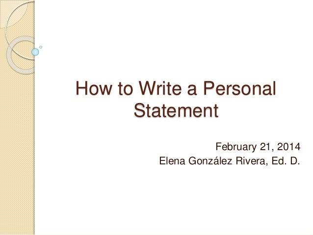 How to Write a Personal Statement February 21, 2014 Elena González Rivera, Ed. D.