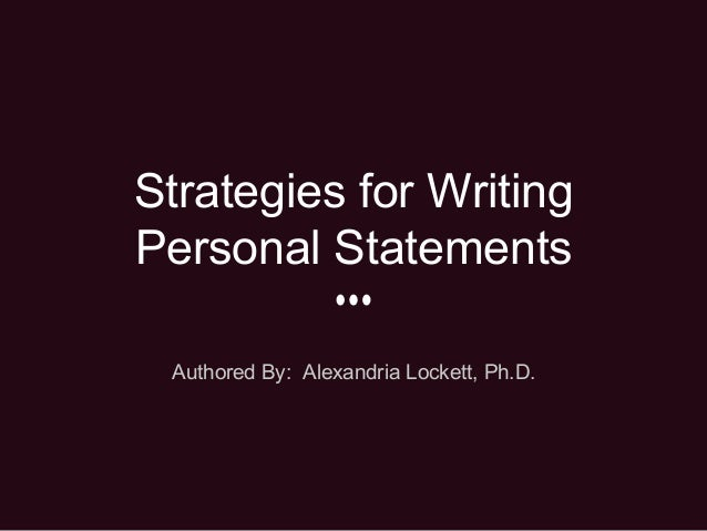 Strategies for Writing Personal Statements Authored By: Alexandria Lockett, Ph.D.