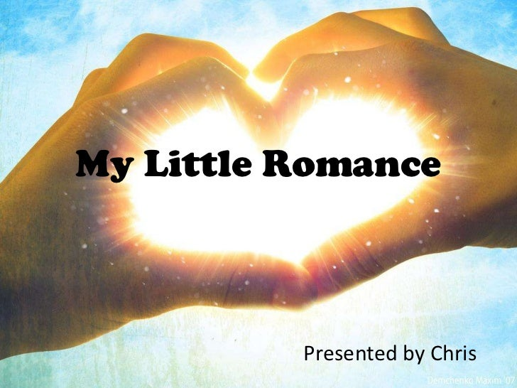 My Little Romance<br />Presented by Chris<br />