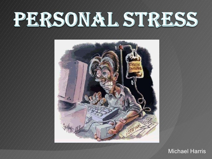 Personal stress powerpoint by michael harris
