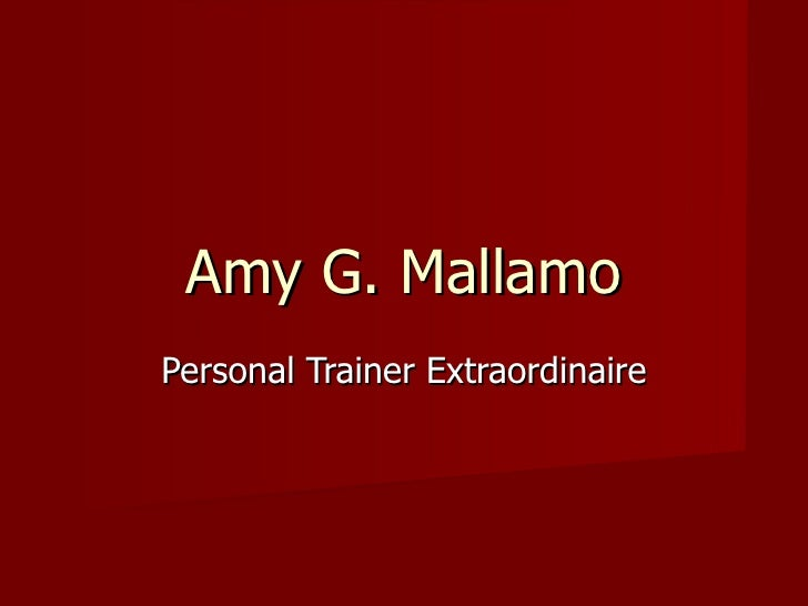Amy G. Mallamo Personal Trainer Extraordinaire