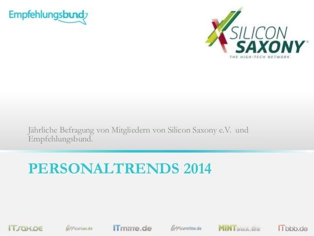 Jährliche Befragung von Mitgliedern von Silicon Saxony e.V. und Empfehlungsbund.  PERSONALTRENDS 2014