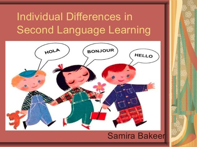 Individual Differences inSecond Language LearningSamira Bakeer