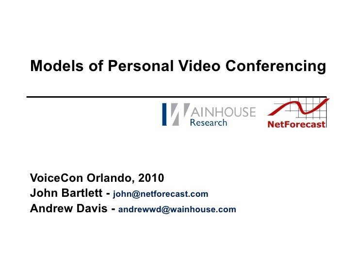 Models of Personal Video Conferencing VoiceCon Orlando, 2010 John Bartlett -  [email_address] Andrew Davis -  [email_addre...