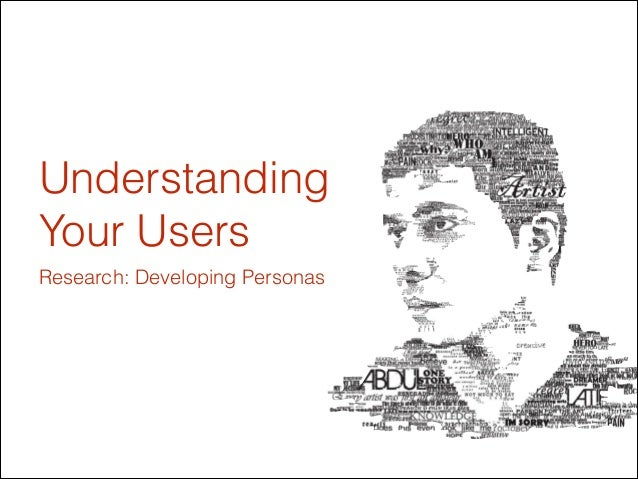 Understanding  Your Users Research: Developing Personas